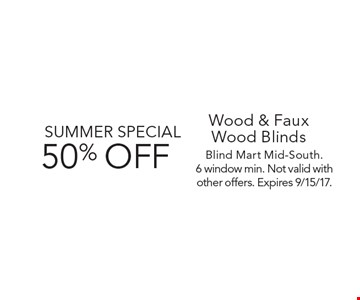 SUMMER SPECIAL 50% OFF Wood & Faux Wood Blinds. Blind Mart Mid-South. 6 window min. Not valid with other offers. Expires 9/15/17.