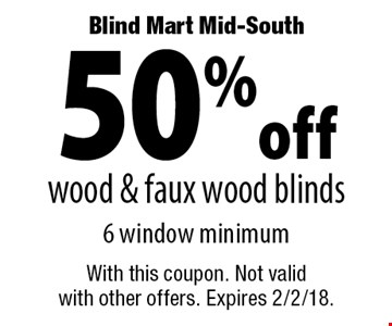 Blind Mart Mid-South 50% off wood & faux wood blinds 6 window minimum. With this coupon. Not valid with other offers. Expires 2/2/18.