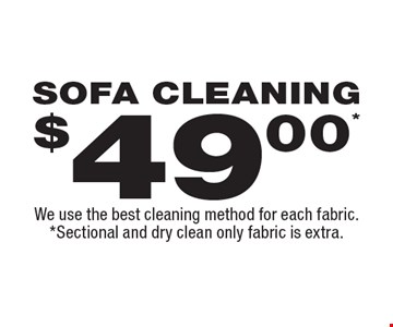 $49.00* Sofa Cleaning. We use the best cleaning method for each fabric.*Sectional and dry clean only fabric is extra.