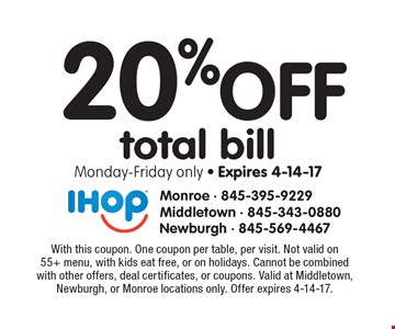 20% off total bill. Monday-Friday only - Expires 4-14-17. With this coupon. One coupon per table, per visit. Not valid on 55+ menu, with kids eat free, or on holidays. Cannot be combined with other offers, deal certificates, or coupons. Valid at Middletown, Newburgh, or Monroe locations only. Offer expires 4-14-17.