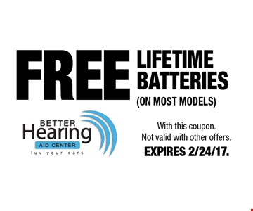 FREE Lifetime Batteries (ON Most Models). With this coupon. Not valid with other offers. EXPIRES 2/24/17.