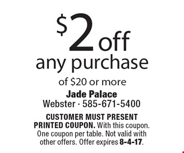 $2 off any purchase of $20 or more. CUSTOMER MUST PRESENT PRINTED COUPON. With this coupon. One coupon per table. Not valid with other offers. Offer expires 8-4-17.