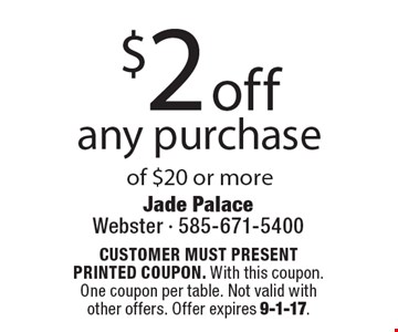 $2 off any purchase of $20 or more. CUSTOMER MUST PRESENT PRINTED COUPON. With this coupon. One coupon per table. Not valid with other offers. Offer expires 9-1-17.