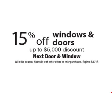 15% off windows & doors up to $5,000 discount. With this coupon. Not valid with other offers or prior purchases. Expires 5/5/17.