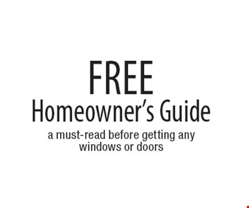 Free Homeowner's Guide. a must-read before getting any windows or doors
