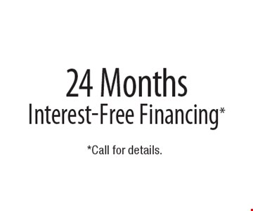 Free 24 Months Interest-Free Financing*. *Call for details.