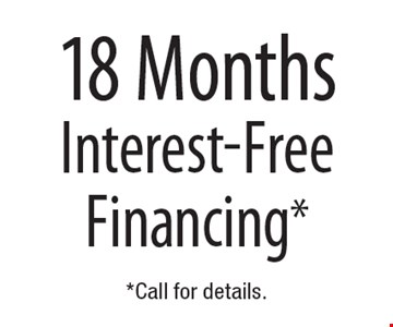 free 18 Months Interest-Free Financing*. *Call for details.