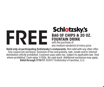 FREE BAG OF CHIPS & 20 OZ. FOUNTAIN DRINK with the purchase of any medium sandwich at menu price. Valid only at participating Schlotzsky's restaurants. Not valid with any other offer. One coupon per purchase. Exclusive of tax and gratuity, sale, resale and/or internet distribution strictly prohibited. Customer pays sales tax, subject to applicable law. Void where prohibited. Cash value 1/100¢. No cash back. Additional exclusions may apply. Valid through 7/15/17. 2017 Schlotzsky's Franchise, LLC.