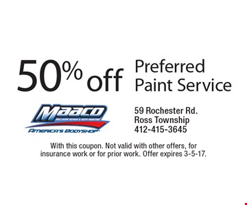 50% off Preferred Paint Service. With this coupon. Not valid with other offers, for insurance work or for prior work. Offer expires 3-5-17.