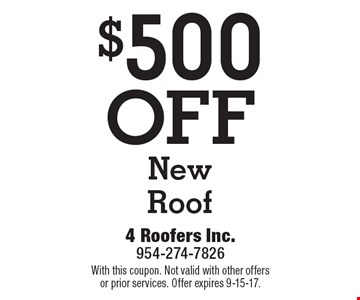 $500OFF New Roof. With this coupon. Not valid with other offers or prior services. Offer expires 9-15-17.