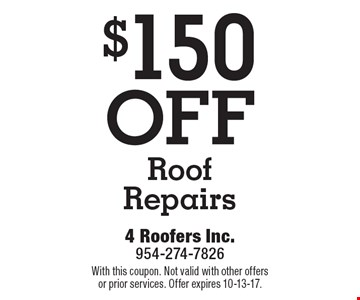 $150OFF RoofRepairs. With this coupon. Not valid with other offersor prior services. Offer expires 10-13-17.