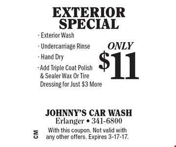Only $11 exterior special. Exterior Wash, Undercarriage Rinse, Hand Dry, Add Triple Coat Polish, & Sealer Wax Or Tire Dressing for Just $3 More. With this coupon. Not valid with any other offers. Expires 3-17-17.