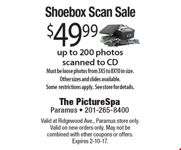 Shoebox Scan Sale - $49.99, up to 200 photos scanned to CD. Must be loose photos from 3X5 to 8X10 in size. Other sizes and slides available. Some restrictions apply.See store for details. Valid at Ridgewood Ave., Paramus store only. Valid on new orders only. May not be combined with other coupons or offers. Expires 2-10-17.