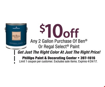 $10 off any 2 gallon purchase of Ben or Regal select paint