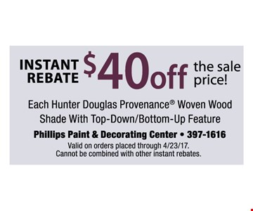 $40 off the sale price each hunter Douglas provenance woven wood shade with top-down/bottom -up feature
