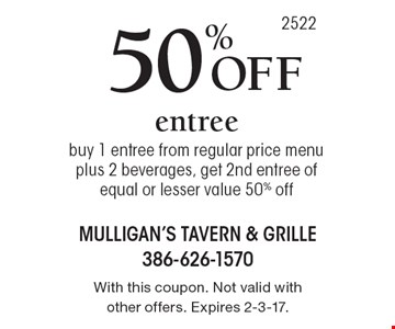 50% Off entree buy 1 entree from regular price menu plus 2 beverages, get 2nd entree of equal or lesser value 50% off. With this coupon. Not valid with other offers. Expires 2-3-17.