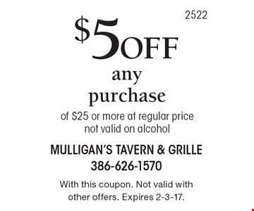 $5 Off any purchase of $25 or more at regular pricenot valid on alcohol. With this coupon. Not valid with other offers. Expires 2-3-17.