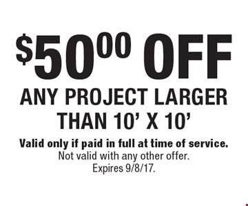 $50.00 OFF ANY PROJECT LARGER THAN 10' X 10'. Valid only if paid in full at time of service. Not valid with any other offer. Expires 9/8/17.