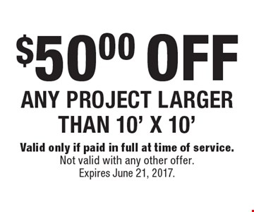 $50.00 OFF ANY PROJECT LARGER THAN 10' X 10'. Valid only if paid in full at time of service. Not valid with any other offer.Expires June 21, 2017.