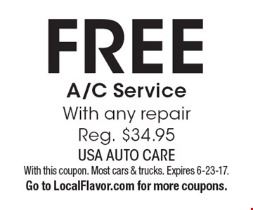Free A/C Service With any repair. Reg. $34.95. With this coupon. Most cars & trucks. Expires 6-23-17. Go to LocalFlavor.com for more coupons.