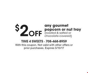 $2 Off any gourmet popcorn or nut tray (roasted & salted or chocolate-covered). With this coupon. Not valid with other offers or prior purchases. Expires 3/10/17