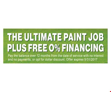 the ultimate paint job plus Free 0% financing pay balance over 12 mouths from the data of service with no interest and no payments or opt for dollar discount .