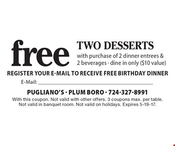 Free two desserts with purchase of 2 dinner entrees & 2 beverages. Dine in only ($10 value). With this coupon. Not valid with other offers. 3 coupons max. per table. Not valid in banquet room. Not valid on holidays. Expires 5-19-17.