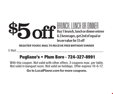 $5 off brunch, lunch or dinner. Buy 1 brunch, lunch or dinner entree & 2 beverages, get 2nd of equal or lesser value for $5 off. With this coupon. Not valid with other offers. 3 coupons max. per table. Not valid in banquet room. Not valid on holidays. Offer expires 10-6-17. Go to LocalFlavor.com for more coupons.