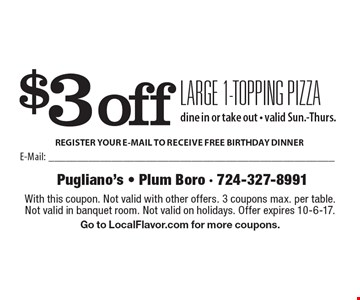 $3 off large 1-topping pizza. Dine in or take out, valid Sun.-Thurs. With this coupon. Not valid with other offers. 3 coupons max. per table. Not valid in banquet room. Not valid on holidays. Offer expires 10-6-17. Go to LocalFlavor.com for more coupons.