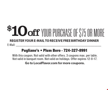 $10 off your purchase of $75 or more. With this coupon. Not valid with other offers. 3 coupons max. per table. Not valid in banquet room. Not valid on holidays. Offer expires 12-8-17. Go to LocalFlavor.com for more coupons.