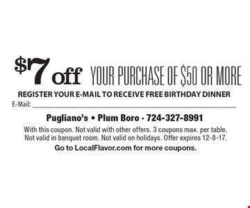 $7 off your purchase of $50 or more. With this coupon. Not valid with other offers. 3 coupons max. per table. Not valid in banquet room. Not valid on holidays. Offer expires 12-8-17. Go to LocalFlavor.com for more coupons.