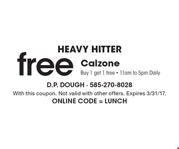 Heavy Hitter - Free Calzone. Buy 1 get 1 free - 11am to 5pm Daily. With this coupon. Not valid with other offers. Expires 3-3-17. Online Code = LUNCH