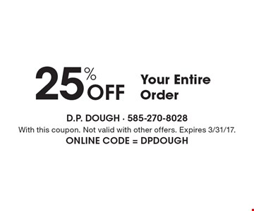 25% off your entire order. With this coupon. Not valid with other offers. Expires 3/31/17. Online Code = DPDOUGH