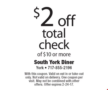 $2 off total check of $10 or more. With this coupon. Valid on eat in or take-out only. Not valid on delivery. One coupon per visit. May not be combined with other offers. Offer expires 2-24-17.