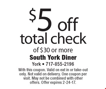 $5 off total check of $30 or more. With this coupon. Valid on eat in or take-out only. Not valid on delivery. One coupon per visit. May not be combined with other offers. Offer expires 2-24-17.
