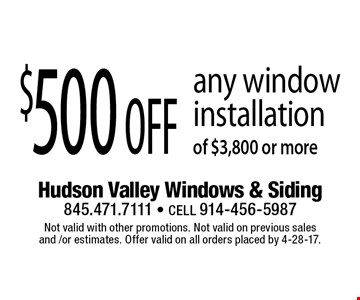 $500 off any window installation of $3,800 or more. Not valid with other promotions. Not valid on previous sales and /or estimates. Offer valid on all orders placed by 4-28-17.