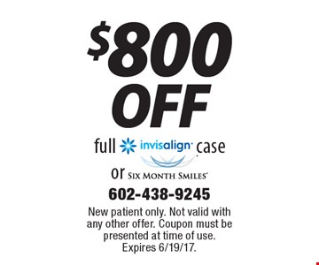 $800 off full invisalign case or Six Month Smiles. New patient only. Not valid with any other offer. Coupon must be presented at time of use. Expires 6/19/17.