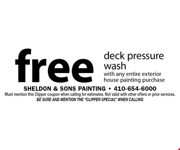 Free deck pressure wash with any entire exterior house painting purchase. Must mention this Clipper coupon when calling for estimates. Not valid with other offers or prior services. Be sure and mention the