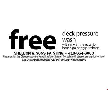Fee deck pressure wash with any entire exterior house painting purchase. Must mention this Clipper coupon when calling for estimates. Not valid with other offers or prior services. Be sure and mention the