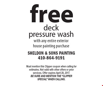 Free deck pressure wash with any entire exterior house painting purchase. Must mention this Clipper coupon when calling for estimates. Not valid with other offers or prior services. Offer expires April 28, 2017. Be sure and mention the