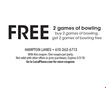 Free 2 games of bowling buy 2 games of bowling, get 2 games of bowling free. With this coupon. One coupon per party. Not valid with other offers or prior purchases. Expires 2/2/18. Go to LocalFlavor.com for more coupons.