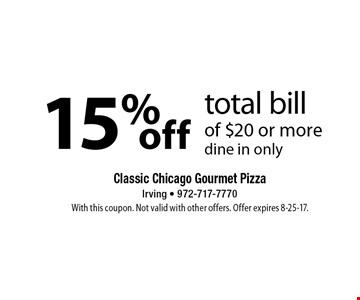 15%off total bill of $20 or moredine in only. With this coupon. Not valid with other offers. Offer expires 8-25-17.