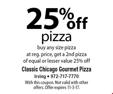 25% off pizza. Buy any size pizza at reg. price, get a 2nd pizza of equal or lesser value 25% off. With this coupon. Not valid with other offers. Offer expires 11-3-17.