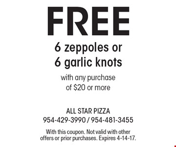 Free 6 zeppoles or 6 garlic knots. With any purchase of $20 or more. With this coupon. Not valid with other offers or prior purchases. Expires 4-14-17.