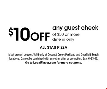 $10 OFF any guest check of $50 or moredine in only. Must present coupon. Valid only at Coconut Creek/Parkland and Deerfield Beach locations. Cannot be combined with any other offer or promotion. Exp. 6-23-17.Go to LocalFlavor.com for more coupons.