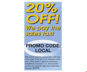 20% Off! We pay the sales tax! May not be used in conjunction with any other offer. Free Tax is on installed units only. Offer doesn't apply to Graphics, installation or Econo-Lux. Discounted quotes are valid 60 days from estimate.Expires: 3/17/17.