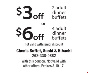 $3off 2 adult dinner buffets not valid with senior discount or $6off 4 adult dinner buffets not valid with senior discount. Not valid with senior discount. With this coupon. Not valid with other offers. Expires 3-10-17.