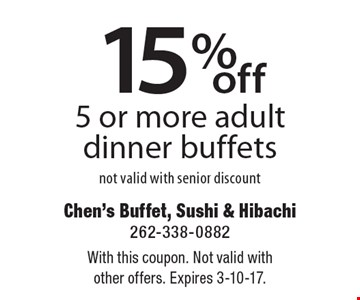 15%off 5 or more adult dinner buffets not valid with senior discount. With this coupon. Not valid with other offers. Expires 3-10-17.