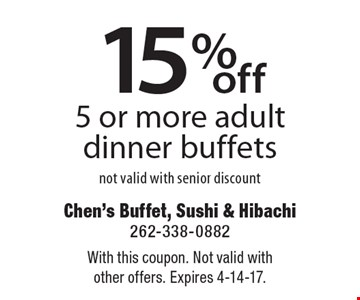 15% off 5 or more adult dinner buffets. Not valid with senior discount. With this coupon. Not valid with other offers. Expires 4-14-17.