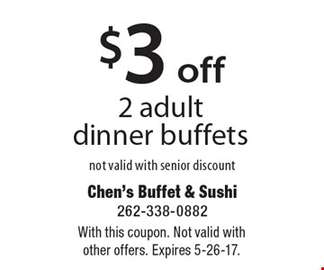 $3 off 2 adult dinner buffets. Not valid with senior discount. With this coupon. Not valid with other offers. Expires 5-26-17.